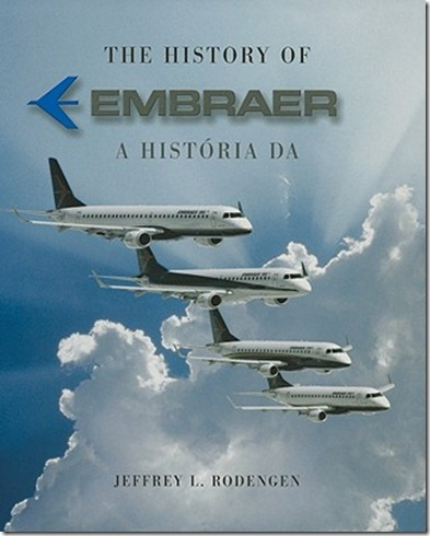 The-History-of-Embraer-A-Historia-Da-Embraer-Rodengen-Jeffrey-L-9781932022407